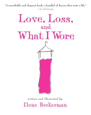 Love, Loss, and What I Wore, by Ilene Beckerman