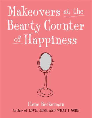 Makeovers at the Beauty Counter of Happiness, by Ilene Beckerman