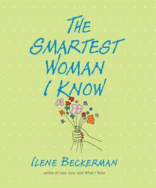 The Smartest Woman I Know, by Ilene Beckerman